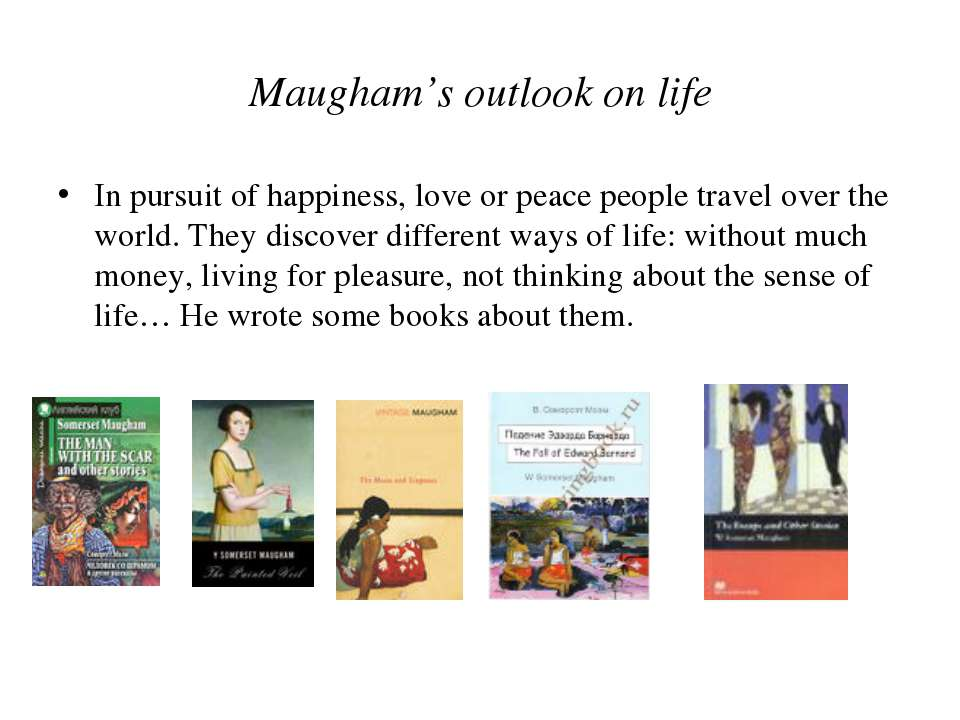 Maugham's outlook on life In pursuit of happiness, love or peace people trave...