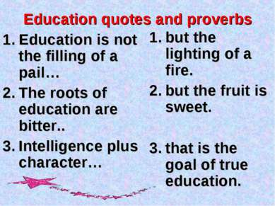 Education quotes and proverbs Education is not the filling of a pail… The roo...