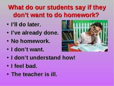 What do our students say if they don't want to do homework? I'll do later. I'...