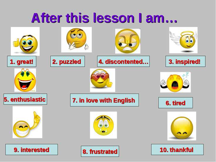 After this lesson I am… 1. great! 3. inspired! 6. tired 2. puzzled 4. discont...