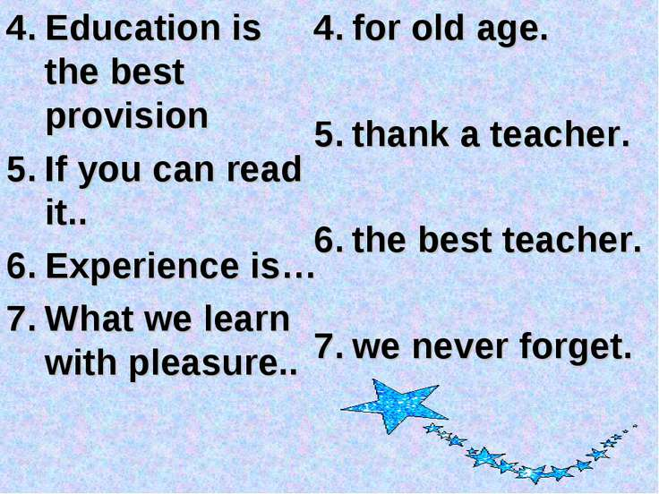 Education is the best provision If you can read it.. Experience is… What we l...