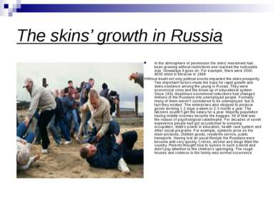 The skins' growth in Russia In the atmosphere of permission the skins' moveme...