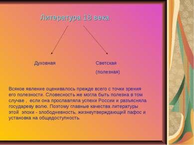 Литература 18 века Духовная Светская (полезная) Всякое явление оценивалось пр...