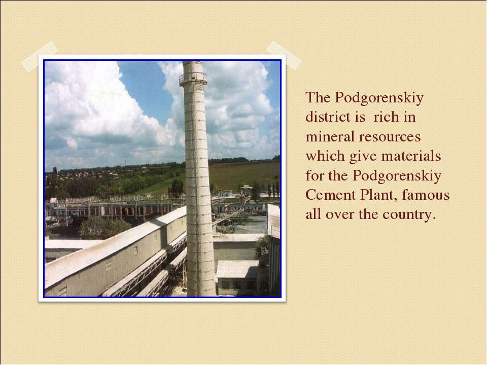 The Podgorenskiy district is rich in mineral resources which give materials f...