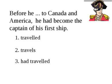 Before he ... to Canada and America, he had become the captain of his first s...