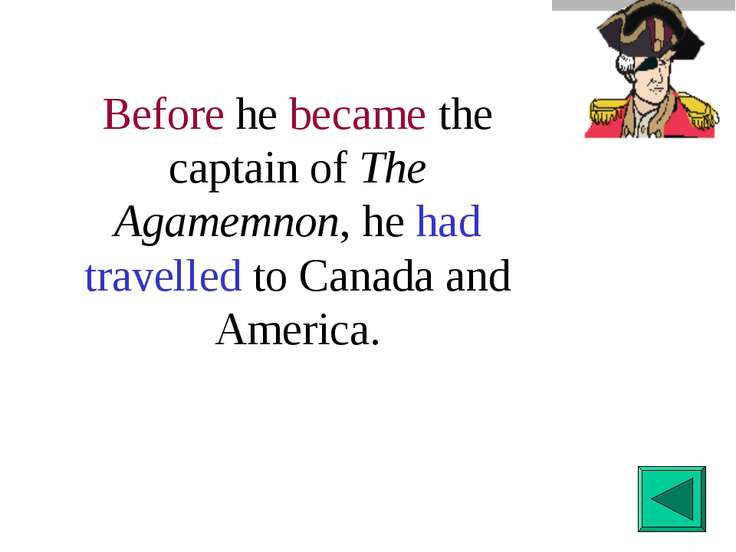 Before he became the captain of The Agamemnon, he had travelled to Canada and...