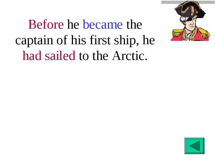 Before he became the captain of his first ship, he had sailed to the Arctic.