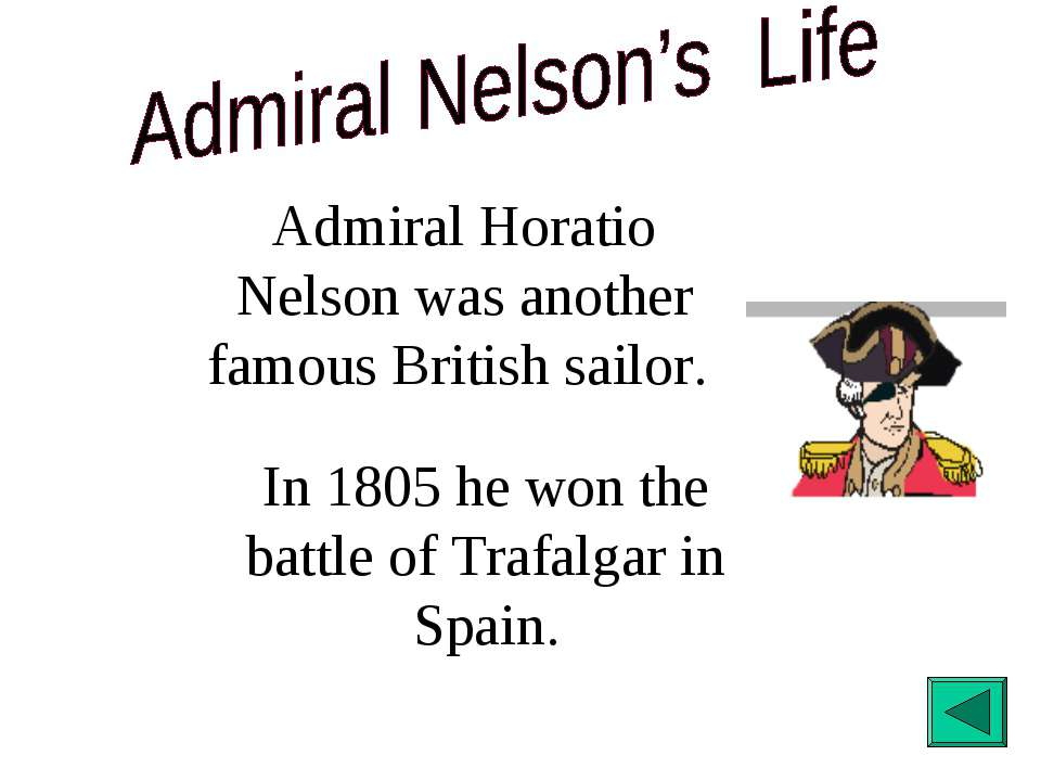 Admiral Horatio Nelson was another famous British sailor. In 1805 he won the ...