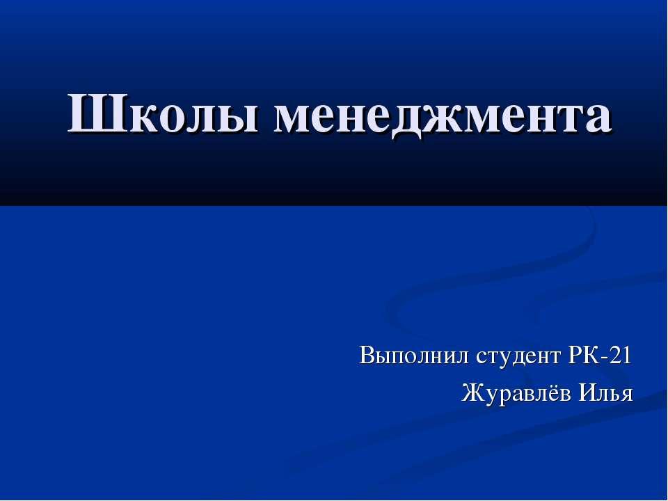 Школы менеджмента Выполнил студент РК-21 Журавлёв Илья