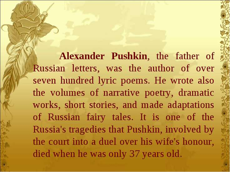 Alexander Pushkin, the father of Russian letters, was the author of over seve...