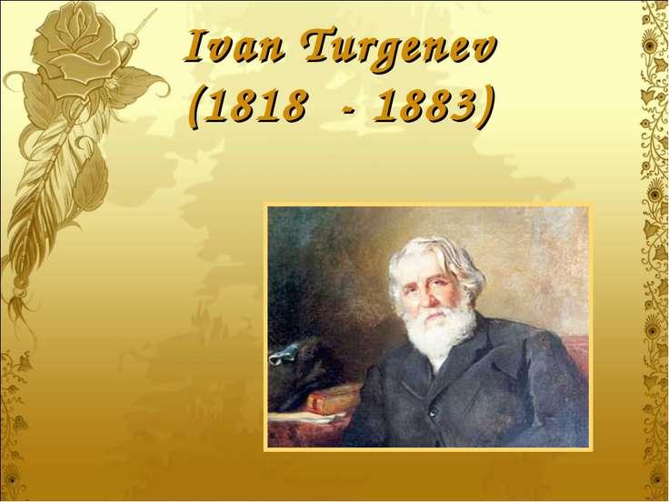 Ivan Turgenev (1818 - 1883)