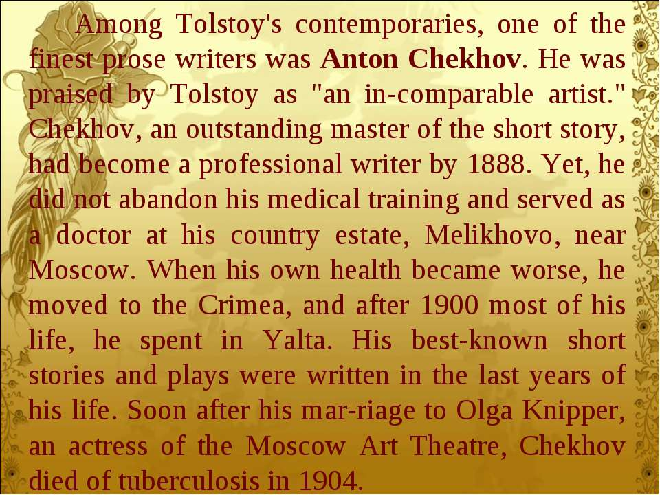 Among Tolstoy's contemporaries, one of the finest prose writers was Anton Che...