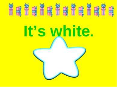 It's white.