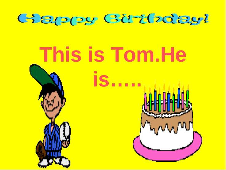 This is Tom.He is…..