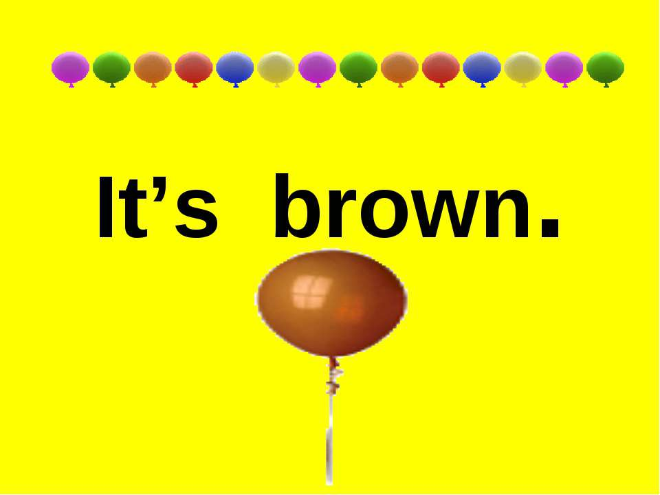 It's brown.