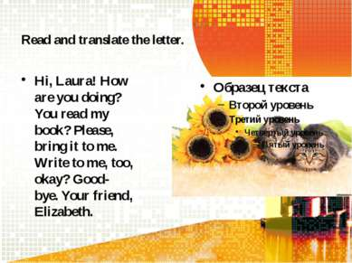Read and translate the letter. Hi, Laura! How are you doing? You read my book...