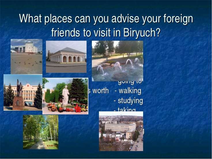 What places can you advise your foreign friends to visit in Biryuch? - seeing...