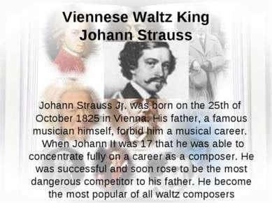 Viennese Waltz King Johann Strauss Johann Strauss Jr. was born on the 25th of...
