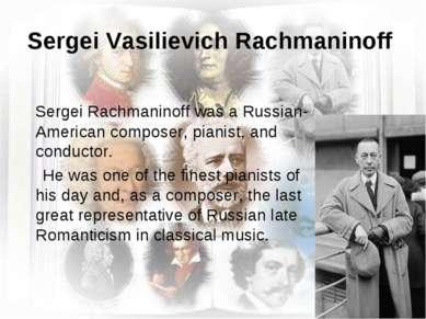 Sergei Vasilievich Rachmaninoff Sergei Rachmaninoff was a Russian-American co...