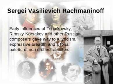 Sergei Vasilievich Rachmaninoff Early influences of Tchaikovsky, Rimsky-Korsa...