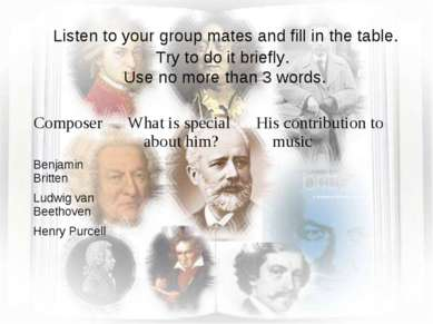 Listen to your group mates and fill in the table. Try to do it briefly. Use n...