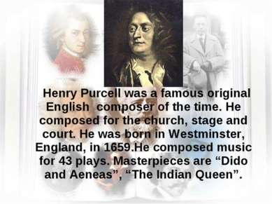 Henry Purcell was a famous original English composer of the time. He composed...