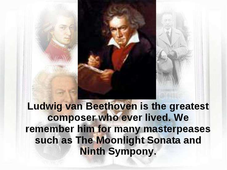 Ludwig van Beethoven is the greatest composer who ever lived. We remember him...
