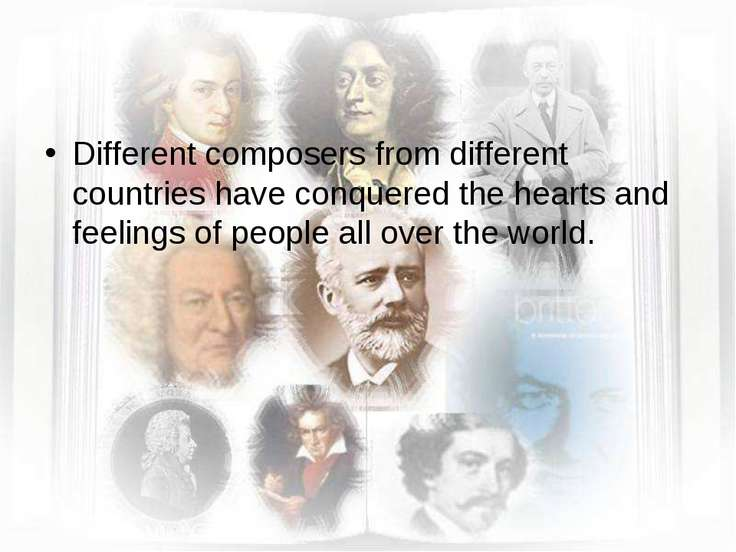 Different composers from different countries have conquered the hearts and fe...