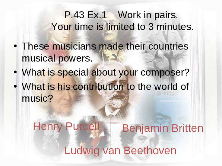 P.43 Ex.1 Work in pairs. Your time is limited to 3 minutes. These musicians m...