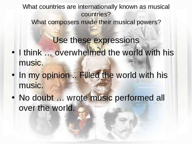 What countries are internationally known as musical countries? What composers...