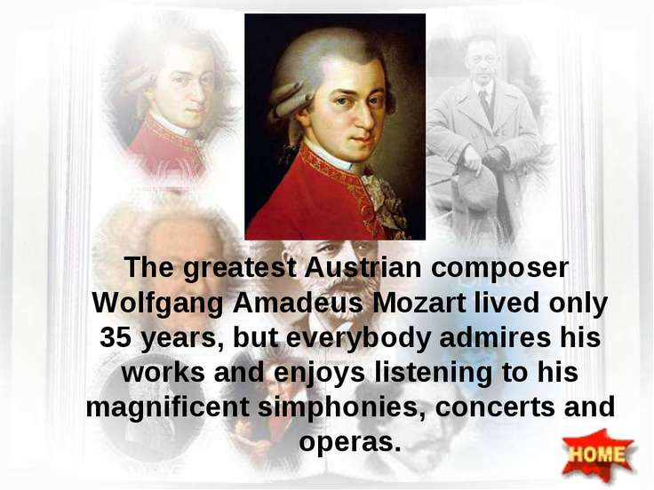 The greatest Austrian composer Wolfgang Amadeus Mozart lived only 35 years, b...