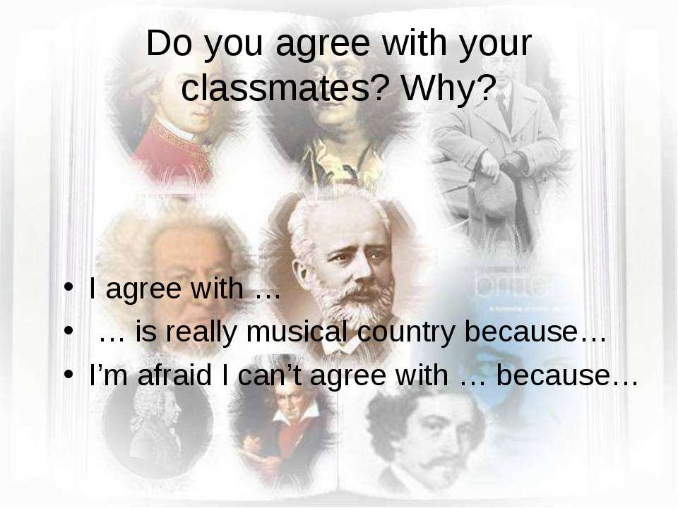 Do you agree with your classmates? Why? I agree with … … is really musical co...