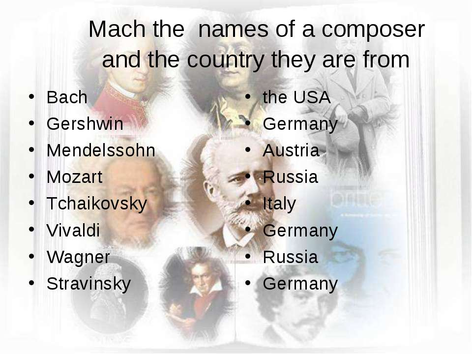 Mach the names of a composer and the country they are from Bach Gershwin Mend...
