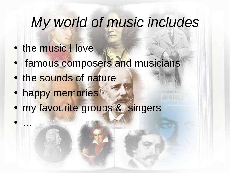 My world of music includes the music I love famous composers and musicians th...