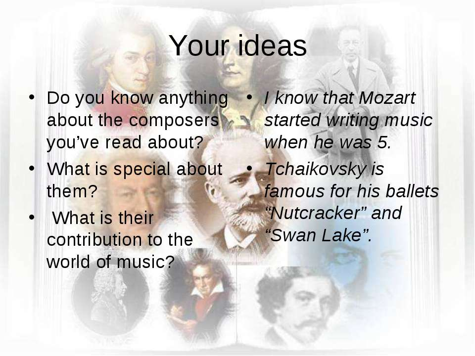 Your ideas Do you know anything about the composers you've read about? What i...