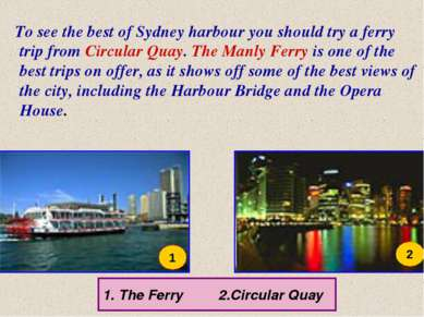 To see the best of Sydney harbour you should try a ferry trip from Circular Q...