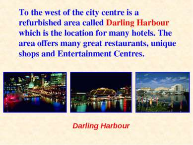 To the west of the city centre is a refurbished area called Darling Harbour w...