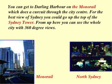 You can get to Darling Harbour on the Monorail which does a curcuit through t...