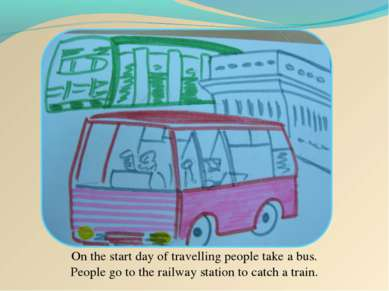 On the start day of travelling people take a bus. People go to the railway st...
