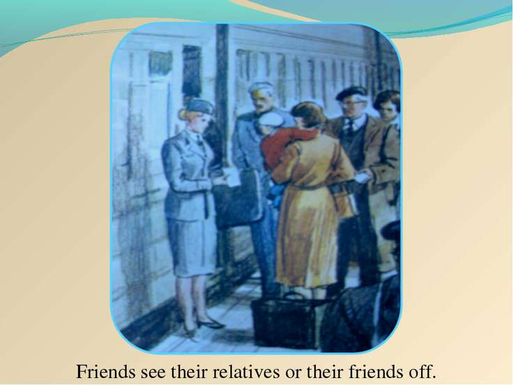 Friends see their relatives or their friends off.