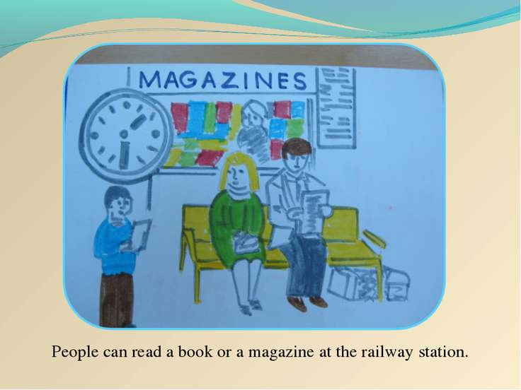 People can read a book or a magazine at the railway station.