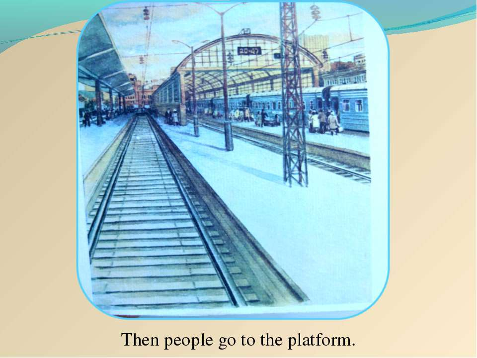 Then people go to the platform.