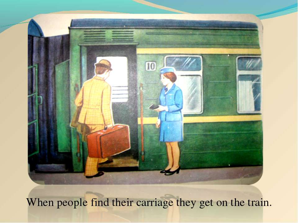 When people find their carriage they get on the train.