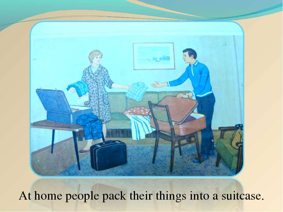 At home people pack their things into a suitcase.