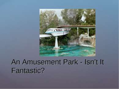 An Amusement Park - Isn't It Fantastic?