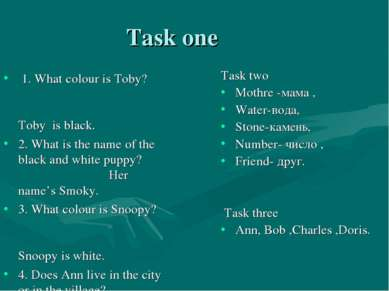 Task one 1. What colour is Toby? Toby is black. 2. What is the name of the bl...