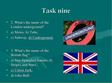 Task nine 2. What's the name of the London underground? a) Metro, b) Tube, c)...