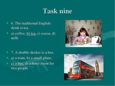 Task nine 6. The traditional English drink is tea. a) coffee, b) tea, c) coco...