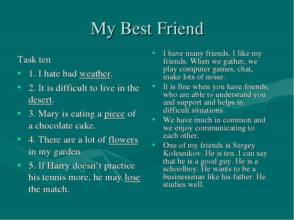 My Best Friend Task ten 1. I hate bad weather. 2. It is difficult to live in ...