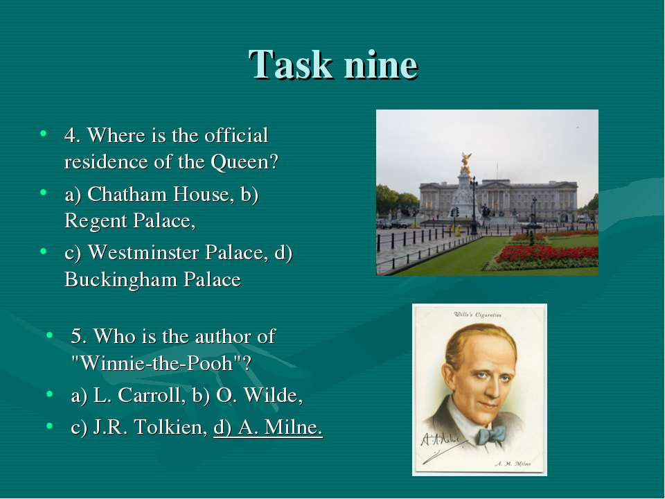 Task nine 4. Where is the official residence of the Queen? a) Chatham House, ...